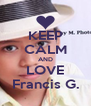 KEEP CALM AND LOVE Francis G. - Personalised Poster A4 size
