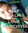 KEEP CALM AND LOVE FRANCISVEE - Personalised Poster A4 size