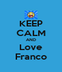KEEP CALM AND Love Franco - Personalised Poster A4 size