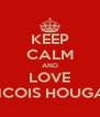 KEEP CALM AND LOVE FRANCOIS HOUGAARD - Personalised Poster A4 size