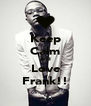 Keep Calm And Love Frank!! - Personalised Poster A4 size