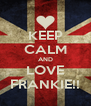 KEEP CALM AND LOVE FRANKIE!! - Personalised Poster A4 size