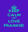KEEP CALM AND LOVE FRANKIE! - Personalised Poster A4 size