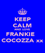 KEEP CALM AND LOVE FRANKIE   COCOZZA xx - Personalised Poster A4 size