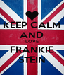 KEEP CALM AND LOVE FRANKIE STEIN - Personalised Poster A4 size