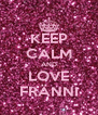 KEEP CALM AND LOVE FRÄNNI - Personalised Poster A4 size