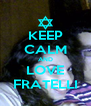 KEEP CALM AND LOVE FRATELLI - Personalised Poster A4 size