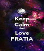 Keep Calm And Love FRATIA - Personalised Poster A4 size