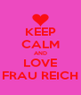 KEEP CALM AND LOVE FRAU REICH - Personalised Poster A4 size