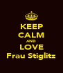 KEEP CALM AND LOVE Frau Stiglitz - Personalised Poster A4 size