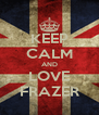 KEEP CALM AND LOVE FRAZER - Personalised Poster A4 size