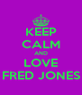KEEP CALM AND LOVE FRED JONES - Personalised Poster A4 size