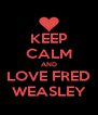 KEEP CALM AND LOVE FRED WEASLEY - Personalised Poster A4 size