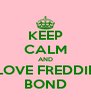 KEEP CALM AND LOVE FREDDIE BOND - Personalised Poster A4 size