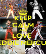 KEEP CALM AND LOVE  FREDDIE MERCURY - Personalised Poster A4 size