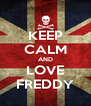 KEEP CALM AND LOVE FREDDY - Personalised Poster A4 size