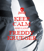 KEEP CALM AND LOVE FREDDY KRUEGER - Personalised Poster A4 size