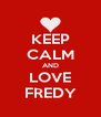 KEEP CALM AND LOVE FREDY - Personalised Poster A4 size