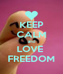 KEEP CALM and LOVE  FREEDOM - Personalised Poster A4 size
