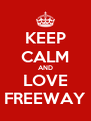 KEEP CALM AND LOVE FREEWAY - Personalised Poster A4 size