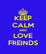 KEEP CALM AND LOVE FREINDS - Personalised Poster A4 size