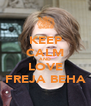 KEEP CALM AND LOVE FREJA BEHA - Personalised Poster A4 size