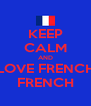 KEEP CALM AND LOVE FRENCH FRENCH - Personalised Poster A4 size