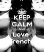 KEEP CALM And  Love  Frenchi  - Personalised Poster A4 size