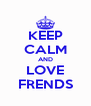KEEP CALM AND LOVE FRENDS - Personalised Poster A4 size
