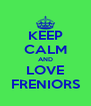 KEEP CALM AND LOVE FRENIORS - Personalised Poster A4 size