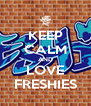 KEEP CALM AND LOVE FRESHIES - Personalised Poster A4 size