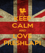 KEEP CALM AND LOVE FRESHLAPI - Personalised Poster A4 size