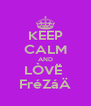 KEEP CALM AND LÒVË  FréZáÄ - Personalised Poster A4 size