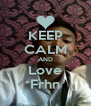 KEEP CALM AND Love Frhn - Personalised Poster A4 size