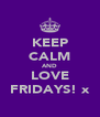 KEEP CALM AND LOVE FRIDAYS! x - Personalised Poster A4 size