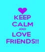KEEP CALM AND LOVE  FRIENDS!! - Personalised Poster A4 size