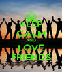 KEEP CALM AND LOVE FRIENDS - Personalised Poster A4 size