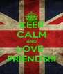 KEEP CALM AND LOVE  FRIENDS!!! - Personalised Poster A4 size
