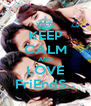 KEEP CALM AND LOVE FriEndS... - Personalised Poster A4 size