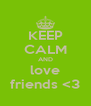KEEP CALM AND love friends <3 - Personalised Poster A4 size