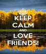 KEEP CALM AND LOVE FRIENDS! - Personalised Poster A4 size