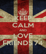 KEEP CALM AND LOVE FRIENDS 74 - Personalised Poster A4 size