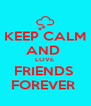 KEEP CALM AND  LOVE  FRIENDS  FOREVER  - Personalised Poster A4 size