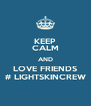 KEEP CALM AND LOVE FRIENDS # LIGHTSKINCREW - Personalised Poster A4 size