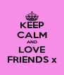 KEEP CALM AND LOVE FRIENDS x - Personalised Poster A4 size