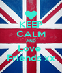 KEEP CALM AND Love  Friends xx - Personalised Poster A4 size