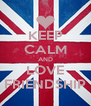KEEP CALM AND LOVE FRIENDSHIP - Personalised Poster A4 size