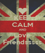 KEEP CALM AND Love Friendsssss - Personalised Poster A4 size