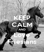 KEEP CALM AND Love Friesians - Personalised Poster A4 size