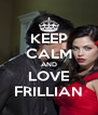 KEEP CALM AND LOVE FRILLIAN - Personalised Poster A4 size